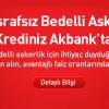 Akbank Bedelli Askerlik Kredisinde Masraf Yok