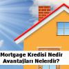 Mortgage Kredisi Nedir, Avantajları Nelerdir?
