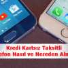 Kredi Kartsız Taksitli Telefon Nasıl ve Nereden Alınır