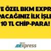 BKM Express Kullanan Axess'lilere 10 TL Chip Para Hediye