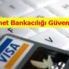 İnternet Bankacılığı Güvenli mi