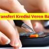 Borç Transferi Kredisi Veren Bankalar