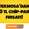 Axess'ten Teknosa'ya özel 60 TL Chip-Para Kampanyası