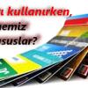 Kredi kartı kullanırken dikkat etmemiz gereken hususlar nelerdir