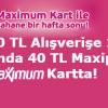 Hafta Sonu Maximum Karta 40 TL Maxipuan