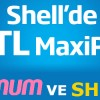 Maximum Kartınıza Shell'de Kullanabileceğiniz 25 TL Maxipuan