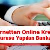 İnternetten Online Kredi Başvurusu Yapılan Bankalar