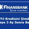 Finansbank'ta Yeni Yıl Kredisini 3 Ay Sonra Ödemeye Başlayın