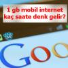 1 gb mobil internet kaç saate denk gelir