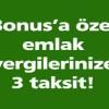 Bonus ile Emlak ve Çevre Temizlik Vergileriniz 3 Taksit