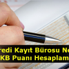 Kredi Kayıt Bürosu Nedir, KKB puanı hesaplaması