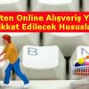 İnternetten Online Alışveriş Yaparken Dikkat Edilecek Hususlar