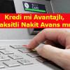 Taksitli Nakit Avans mı, Kredi mi Avantajlı