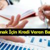 İş Kurmak İçin Kredi Veren Bankalar