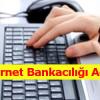 İnternet Bankacılığı Açma