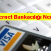 İnternet Bankacılığı Nedir