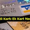 Kredi Kartı Ek Kart Nedir