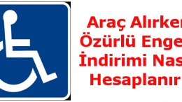 2019 Engelli Raporu İle ÖTV İndirimli Araç Alımı Şartları ve Hesaplaması