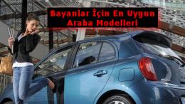 Bayan Araba Modelleri – Kadınlara Uygun Küçük Arabalar